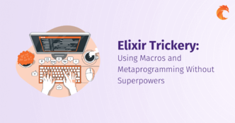 Elixir Trickery: Using Macros and Metaprogramming Without Superpowers
