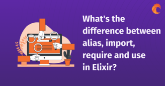 What's the difference between alias, import, require and use in Elixir?